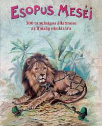Esopus: Esopus meséi - 300 tanulságos állatmese az ifjúság okulására -  (Könyv)