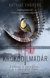 Katrine Engberg: Krokodilmadár - Koppenhága-sorozat 1. -  (Könyv)