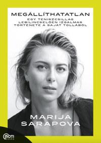 Marija Sarapova: Megállíthatatlan - Egy teniszcsillag lebilincselően izgalmas története a saját tollából -  (Könyv)
