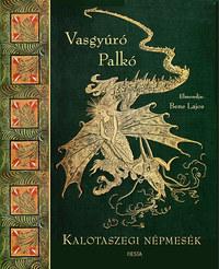 Bene Lajos (szerk.): Vasgyúró Palkó - Kalotaszegi népmesék -  (Könyv)