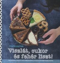 Török Eszter: Viszlát, cukor és fehér liszt! -  (Könyv)