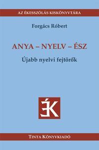 Forgács Róbert: Anya - nyelv - ész -  (Könyv)