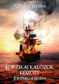 Nemere István: Korzikai kalózok között -  (Könyv)