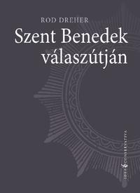 Rod Dreher: Szent Benedek válaszútján -  (Könyv)