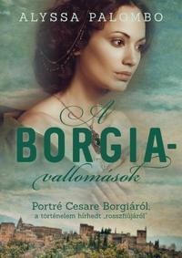 Alyssa Palombo: A Borgia-vallomások - Portré Cesare Borgiáról, a történelem hírhedt rosszfiújáról -  (Könyv)