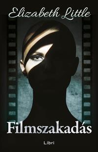 Elizabeth Little: Filmszakadás -  (Könyv)