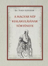Dr. Nagy Sándor: A magyar nép kialakulásának története -  (Könyv)