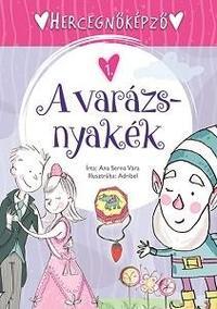 Ana Serna Vara: Hercegnőképző 1. - A varázsnyakék -  (Könyv)