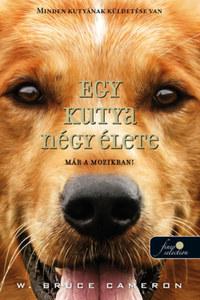 W. Bruce Cameron: Egy kutya négy élete - puha kötés -  (Könyv)