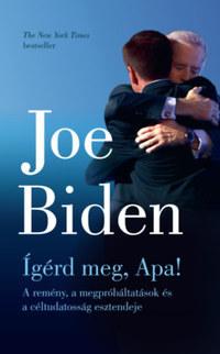Joe Biden: Ígérd meg, Apa! - A remény, a megpróbáltatások és a céltudatosság esztendeje -  (Könyv)