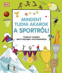 Mindent tudni akarok a sportról! - Tudásra szomjas sportrajongók enciklopédiája -  (Könyv)