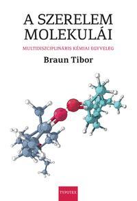 Braun Tibor: A szerelem molekulái - Multidiszciplináris kémiai egyveleg -  (Könyv)
