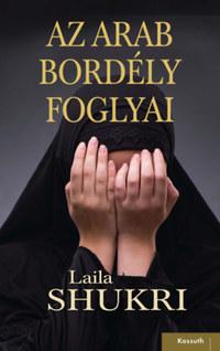 Laila Shukri: Az arab bordély foglyai -  (Könyv)