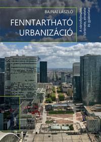 Bajnai László: Fenntartható urbanizáció - A városfejlesztés története, elmélete és gyakorlata -  (Könyv)