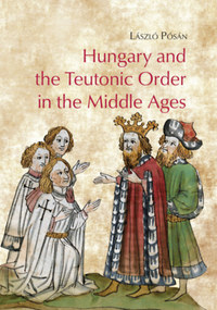 Pósán László: Hungary and the Teutonic Order in the Middle Ages -  (Könyv)