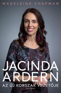 Madeleine Chapman: Jacinda Ardern - Az új korszak vezetője -  (Könyv)