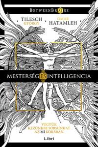 Tilesch György, Omar Hatamleh: Mesterség és intelligencia - Vegyük kezünkbe sorsunkat az MI korában -  (Könyv)