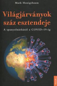 Mark Honigsbaum: Világjárványok száz esztendeje - A spanyolnáthától a COVID-19-ig -  (Könyv)