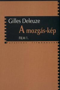 Gilles Deleuze: A mozgás-kép - Film 1. -  (Könyv)