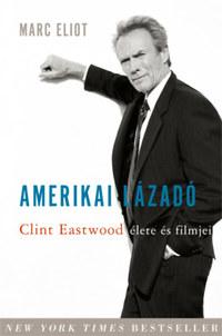 Marc Eliot: Amerikai lázadó - Clint Eastwood élete és filmjei -  (Könyv)