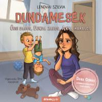Lendvai Szilvia: Dundamesék - Öcsi dacos, Dunda zabos, Anya haragos -  (Könyv)