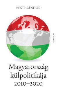 Pesti Sándor: Magyarország külpolitikája 2010-2020 -  (Könyv)