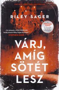 Riley Sager: Várj, amíg sötét lesz -  (Könyv)