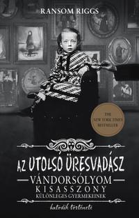Ransom Riggs: Az utolsó üresvadász - Vándorsólyom kisasszony különleges gyermekeinek hatodik története -  (Könyv)