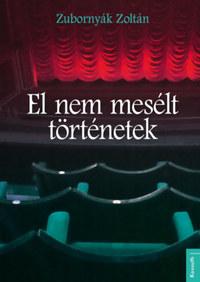 Zubornyák Zoltán: El nem mesélt történetek -  (Könyv)
